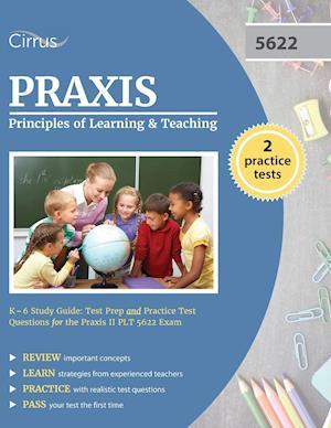 Bog, paperback Praxis Principles of Learning and Teaching K-6 Study Guide af Praxis 5622 Exam Prep Team, Cirrus Test Prep
