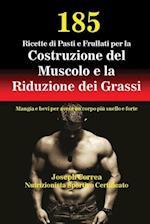 185 Ricette Di Pasti E Frullati Per La Costruzione del Muscolo E La Riduzione Dei Grassi
