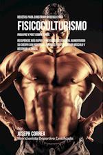Recetas Para Construir Musculo Para Fisicoculturismo, Para Pre y Post Competencia