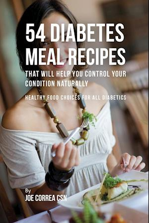 54 Diabetes Meal Recipes That Will Help You Control Your Condition Naturally af Joe Correa