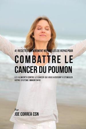 Bog, paperback 41 Recettes Entierement Naturelles de Repas Pour Combattre Le Cancer Du Poumon af Joe Correa