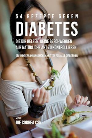 Bog, paperback 54 Rezepte Gegen Diabetes, Die Dir Helfen, Deine Beschwerden Auf Naturliche Art Zu Kontrollieren af Joe Correa