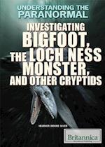 Investigating Bigfoot, the Loch Ness Monster, and Other Cryptids (Understanding the Paranormal)