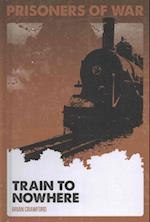 Train to Nowhere (Prisoners of War)
