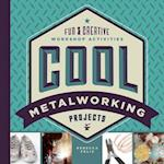 Cool Metalworking Projects (Cool Industrial Arts)