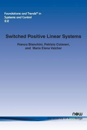 Switched Positive Linear Systems af Franco Blanchini, Patrizio Colaneri, Maria Elena Valcher