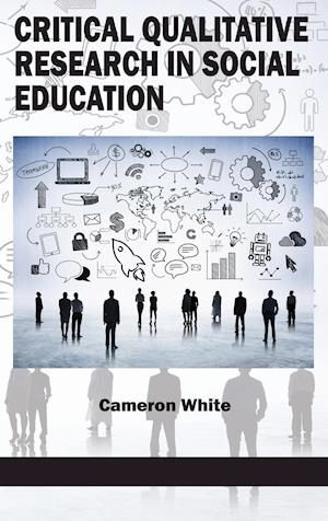 Critical Qualitative Research in Social Education (Hc) af Cameron White