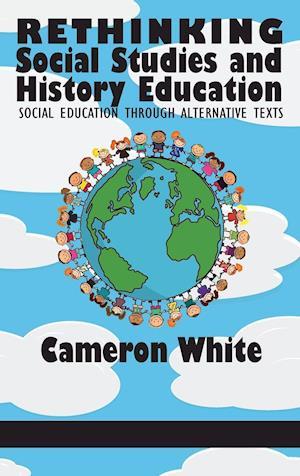Bog, hardback Rethinking Social Studies and History Education af Cameron White