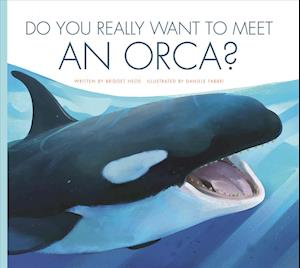 Bog, paperback Do You Really Want to Meet an Orca? af Bridget Heos