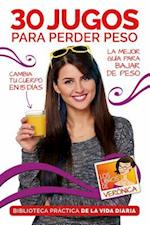 30 Jugos Para Perder Peso / 30 Juices to Lose Extra Weight and Feel Better