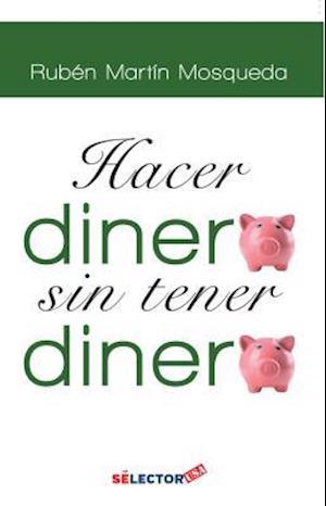 Bog, paperback Hacer Dinero, Sin Tener Dinero af Ruben Martin Mosqueda