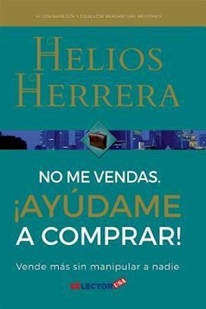 Bog, paperback No Me Vendas, Ayudame a Comprar af Helios Herrera