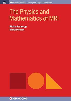 Bog, paperback The Physics and Mathematics of MRI af Martin Graves, Richard Ansorge