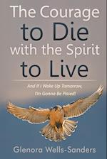 The Courage to Die with the Spirit to Live