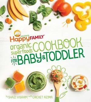 Happy Family Organic Superfoods Cookbook for Baby & Toddler af Shazi Visram
