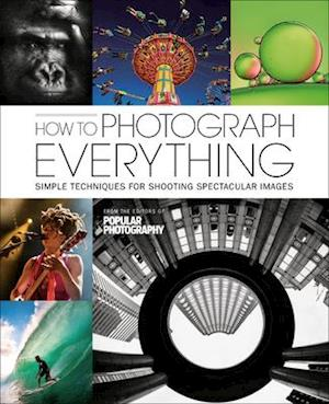 How To Photograph Everything af The Editors of Popular Photography Magazine