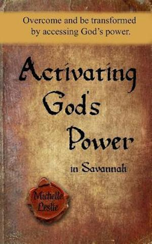 Activating God's Power in Savannah af Michelle Leslie