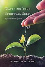 Watering Your Spiritual Seed - Regando Su Semilla Espiritual