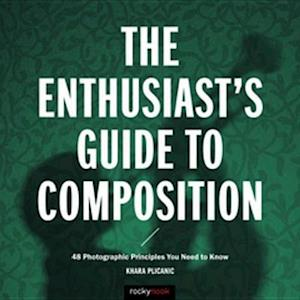 Enthusiast's Guide to Composition af Khara Plicanic