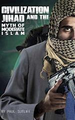 Civilization Jihad and the Myth of Moderate Islam