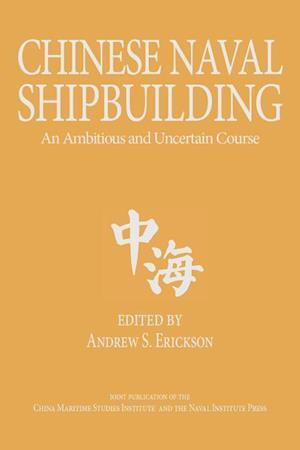 Bog, hardback Chinese Naval Shipbuilding af Andrew S. Erickson