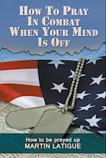 How to Pray in Combat When Your Mind Is Off