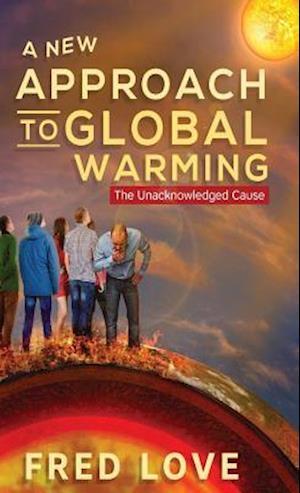 Bog, hardback A New Approach to Global Warming af Fred Love