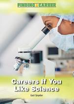 Careers If You Like Science (Finding a Career)