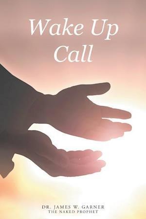Bog, paperback Wake Up Call af Dr James W. Garner the Naked Prophet
