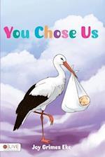 You Chose Us