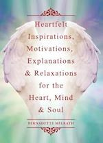 Heartfelt Inspirations, Motivations, Explanations & Relaxations for the Heart, Mind & Soul