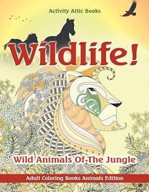 Bog, paperback Wildlife! Wild Animals of the Jungle - Adult Coloring Books Animals Edition af Activity Attic Books