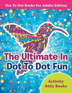 Bog, paperback The Ultimate in Dot to Dot Fun - Dot to Dot Books for Adults Edition af Activity Attic Books