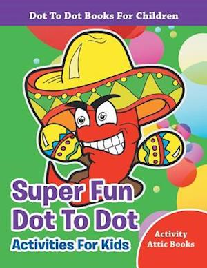 Bog, paperback Super Fun Dot to Dot Activities for Kids - Dot to Dot Books for Children af Activity Attic Books