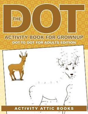 Bog, paperback The Dot Activity Book for Grownups - Dot to Dot for Adults Edition af Activity Attic Books