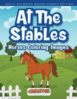 Bog, paperback At the Stables, Horses Coloring Images - Adult Coloring Books Horses Edition af Creative Playbooks