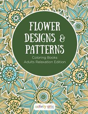 Bog, paperback Flower Designs & Patterns - Coloring Books Adults Relaxation Edition af Activity Attic Books