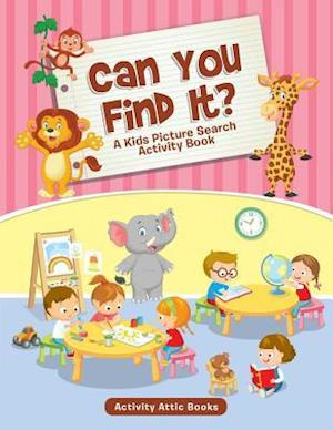 Bog, paperback Can You Find It? a Kids Picture Search Activity Book af Activity Attic Books