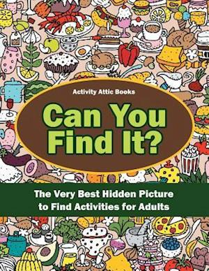 Bog, paperback Can You Find It? the Very Best Hidden Picture to Find Activities for Adults af Activity Attic Books