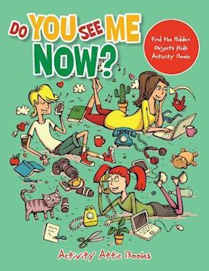 Bog, paperback Do You See Me Now? Find the Hidden Objects Kids Activity Book af Activity Attic Books