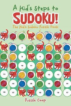 Bog, paperback A Kid's Steps to Sudoku! the Kid's Sudoku Puzzle Book af Puzzle Coop Books
