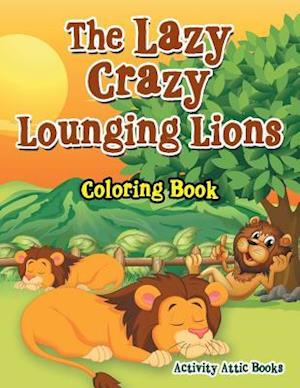 Bog, paperback The Lazy Crazy Lounging Lions Coloring Book af Activity Attic Books