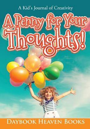 Bog, paperback A Penny for Your Thoughts! a Kid's Journal of Creativity af Daybook Heaven Books