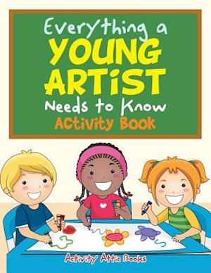 Bog, paperback Everything a Young Artist Needs to Know Activity Book af Activity Attic Books