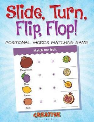 Bog, paperback Slide, Turn, Flip, Flop! Positional Words Matching Game af Creative Playbooks
