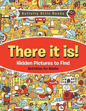 Bog, paperback There It Is! Hidden Pictures to Find Activities for Adults af Activity Attic Books