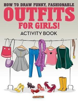Bog, paperback How to Draw Funky, Fashionable Outfits for Girls! Activity Book af Creative Playbooks