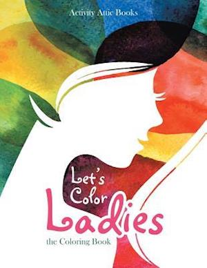 Bog, paperback Let's Color Ladies af Activity Attic Books