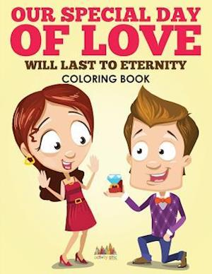 Bog, paperback Our Special Day of Love Will Last to Eternity Coloring Book af Activity Attic Books