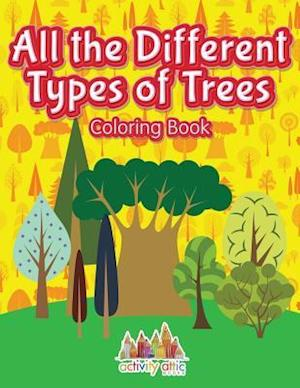 Bog, paperback All the Different Types of Trees Coloring Book af Activity Attic Books